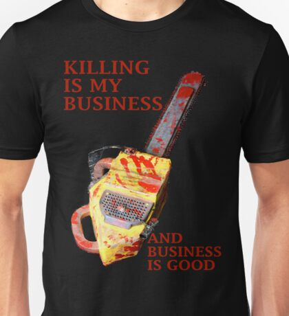 KILLING IS MY BUSINESS AND BUSINESS IS GOOD Unisex T-Shirt