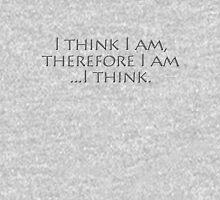 I think I am, therefore I am, I think. Unisex T-Shirt