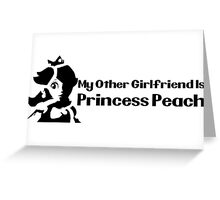 My other girlfriend is Princess Peach - Nintendo Greeting Card