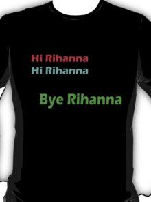 HI RIHANNA T-Shirt