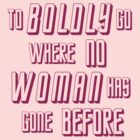 To Boldly Go Where No Woman Has Gone Before by melissagavin