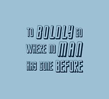 To Boldly Go Where No Man Has Gone Before Unisex T-Shirt