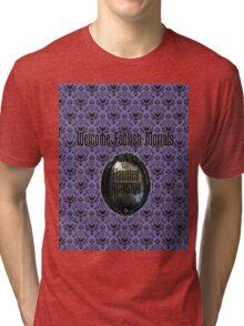 Welcome Foolish Mortals  Tri-blend T-Shirt