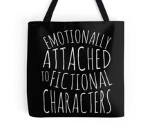 emotionally attached to fictional characters #white Tote Bag