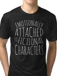 emotionally attached to fictional characters #white Tri-blend T-Shirt