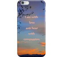 I see with love and hear with compassion ~ iPhone cover affirmation iPhone Case/Skin