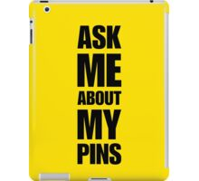 Ask Me About My Pins - Pin Trader iPad Case/Skin