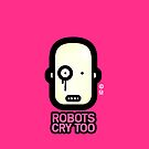 Robots Cry Too by microbians