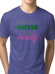 Oliver to my Felicity! OLICITY Tri-blend T-Shirt