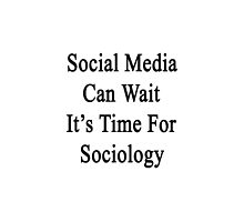 Social Media Can Wait It's Time For Sociology  by supernova23