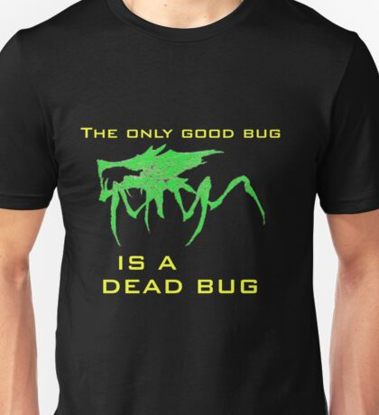 The only good bug is a dead bug Unisex T-Shirt
