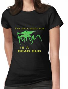 The only good bug is a dead bug Womens Fitted T-Shirt