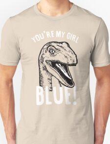 You're my girl blue! Unisex T-Shirt