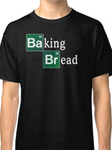 Baking Bread (Breaking Bad parody) - Classic Classic T-Shirt