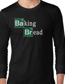 Baking Bread (Breaking Bad parody) - Classic Long Sleeve T-Shirt