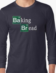 Baking Bread (Breaking Bad parody) - Classic Long Sleeve T-Shirt