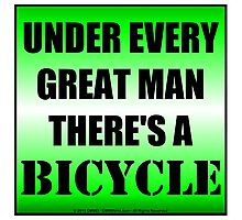 Under Every Great Man There's A Bicycle Photographic Print