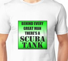 Behind Every Great Man There's A Scuba Tank Unisex T-Shirt