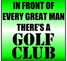 In Front Of Every Great Man There's A Golf Club by cmmei