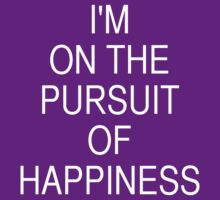 I'm on the pursuit of happiness by dadawan