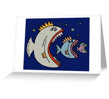 There is always a bigger fish. Greeting Card