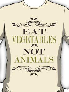 Eat Vegetables Not Animals T-Shirt