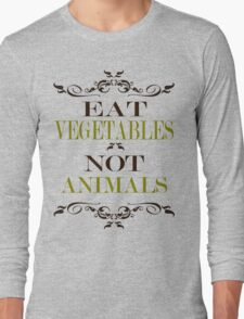 Eat Vegetables Not Animals Long Sleeve T-Shirt