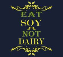 Eat Soy Not Dairy by veganese