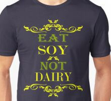 Eat Soy Not Dairy Unisex T-Shirt
