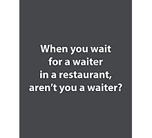 When You Wait For A Waiter Photographic Print