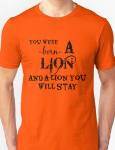 You Were Born A Lion And A Lion You Will Stay T-Shirt