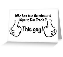 Who Likes to Pin Trade? This Guy! Greeting Card