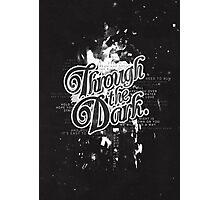 Through the Dark Photographic Print