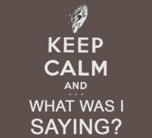 Keep Calm and.....What? by tieflores