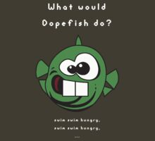 What would Dopefish do? by Alyat