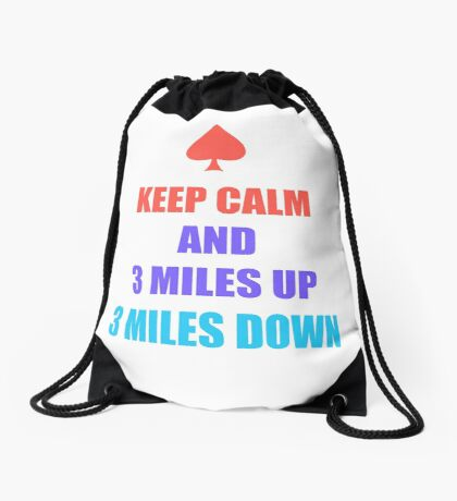 Keep Calm And 3 Miles Up 3 Miles Down Drawstring Bag
