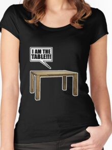 I Am The Table!!! Women's Fitted Scoop T-Shirt