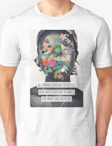 Be strong enough to let go and wise enough to wait for what you deserve T-Shirt