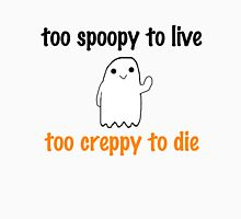2 spoopy 2 creppy Unisex T-Shirt