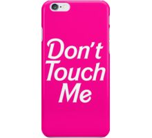 DON'T TOUCH ME iPhone Case/Skin