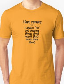 I love rumors. I always find out amazing things about myself that I never knew about. T-Shirt