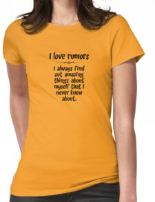 I love rumors. I always find out amazing things about myself that I never knew about. Womens Fitted T-Shirt