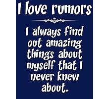 I love rumors. I always find out amazing things about myself that I never knew about. Photographic Print