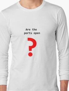 Are the ports open? Long Sleeve T-Shirt
