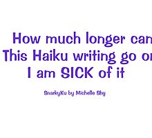 Sick of Haiku Writing by michelleshy