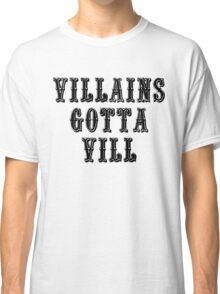 VILLAINS GOTTA VILL Classic T-Shirt