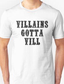 VILLAINS GOTTA VILL Unisex T-Shirt