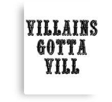 VILLAINS GOTTA VILL Canvas Print