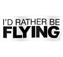 I'd rather be Flying Poster