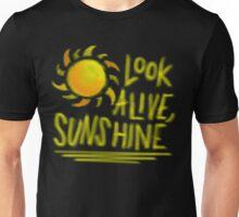 Look Alive, Sunshine  Unisex T-Shirt